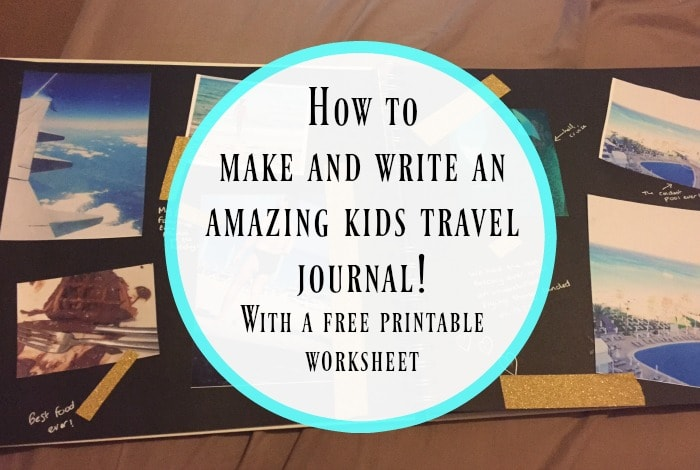 How to make an amazing kids travel journal….