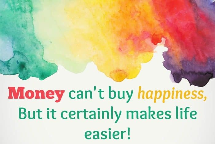 Money can't buy happiness, But it certainly makes life easier!