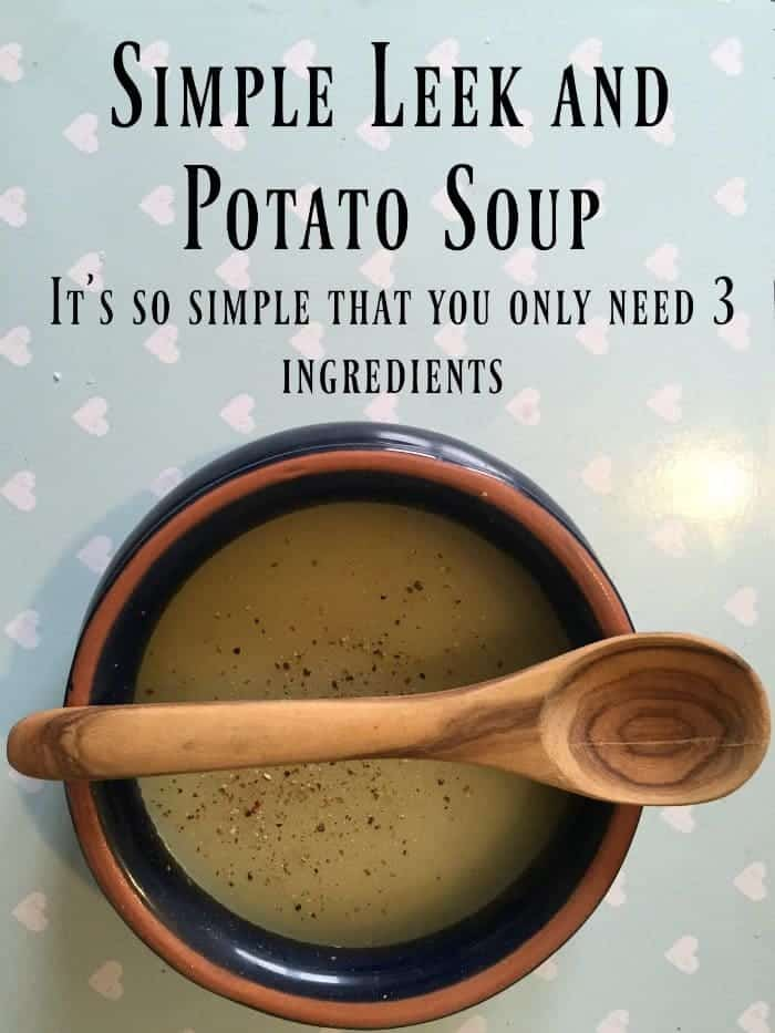 Simple Leek and Potato Soup - so simple that you only need 3 ingredients to make it!