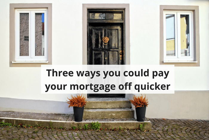 Three ways you could pay your mortgage off quicker