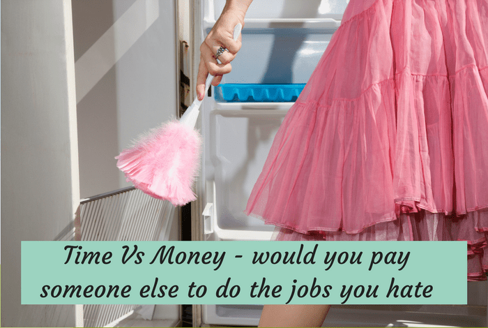 Time Vs Money – would you pay someone else to do the jobs you hate….