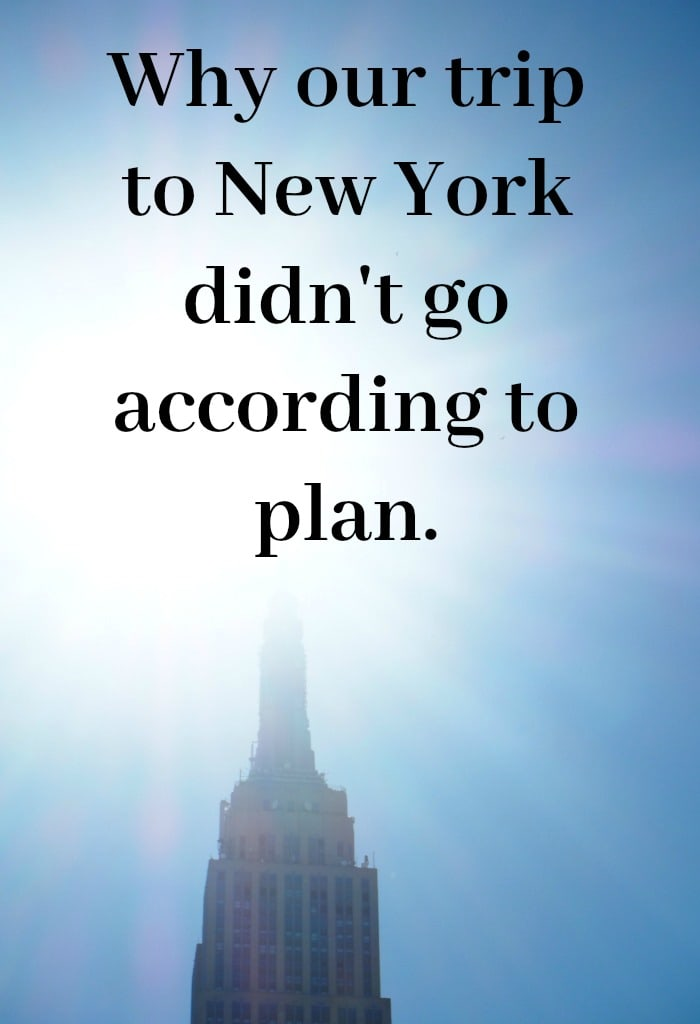 Why our trip to New York didn't go according to plan....
