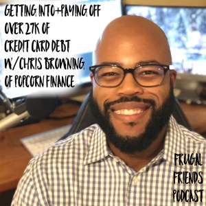 Getting Into + Paying Off Over $27K of Credit Card Debt w/Chris Browning of Popcorn Finance