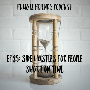 Episode 85: Side Hustles for People Short on Time