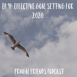 Episode 91: Effective Goal Setting For 2020