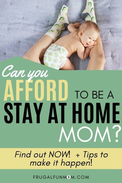Learn how you can afford to be a stay at home mom! | Frugal Fun Mom