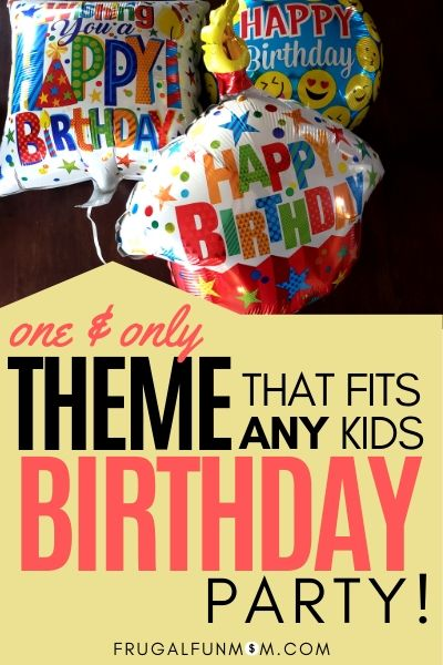 One & Only Theme That Fits ANY Kids Birthday Party! | Frugal Fun Mom