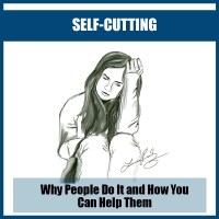 Self-Cutting: Why People Do It and How To Help Them?
