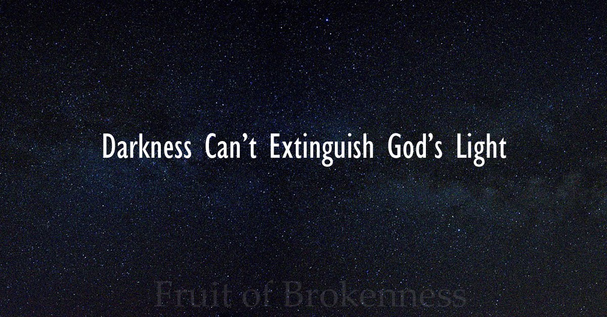 Darkness Can't Extinguish God's Light