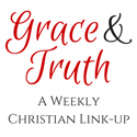 Grace & Truth Weekly Christian Link-Up