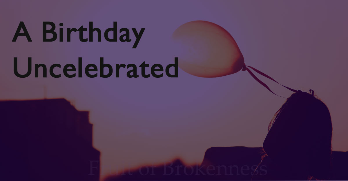 A Birthday Uncelebrated