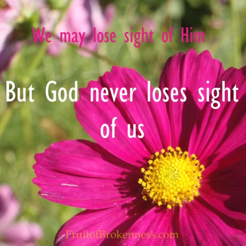 We may lose sight of God, but...
