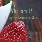 Who am I? Living My Identity in Christ