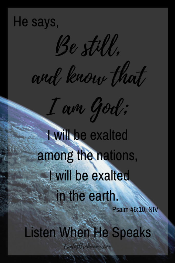 He is God. There is no other. Be still and know... Psalm 46:10 Scripture image from the Listen When He Speaks Scripture gallery