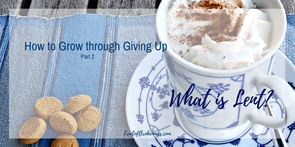 Should I give up something for Lent? Maybe hot cocoa, or chocolate in general? What is Lent, any way? How to Grow through Giving Up, Part 2