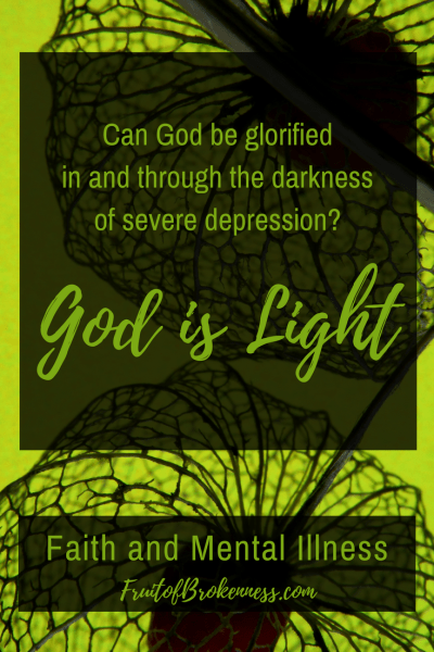 God is Light. In Him is no darkness. So, how can a believer suffer the life-stealing darkness of severe depression? Can God be glorified in and through the darkness of mental illness?
