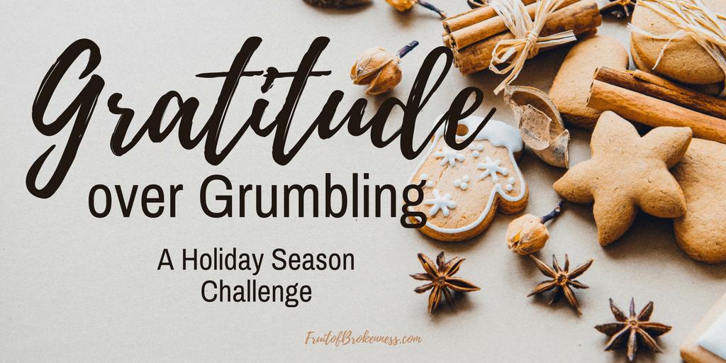 Gratitude over Grumbling, a Holiday Season Challenge