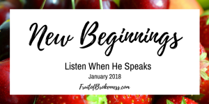 Listen When He Speaks 2018... From New Beginnings through the Fruits of the Spirit to Gratitude and Generosity. Join us?