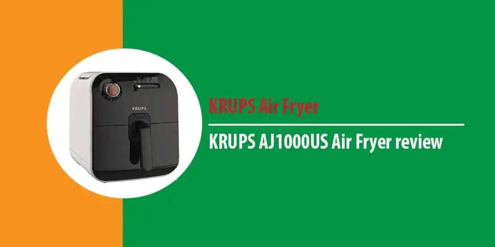 KRUPS AJ1000US Air Fryer Review