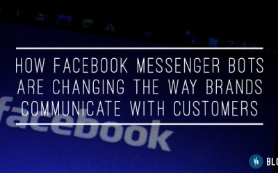 How Facebook Messenger Bots Are Changing the Way Brands Communicate with Customers