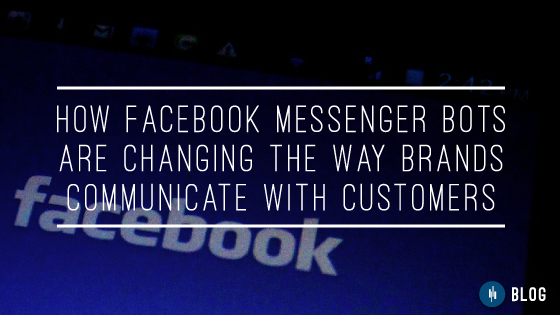 Facebook's Messenger Bots is changing the way we communicate with others, as humans and as brands. Learn how this impacts your business.