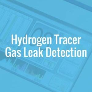 Hydrogen Tracer Gas Leak Detection