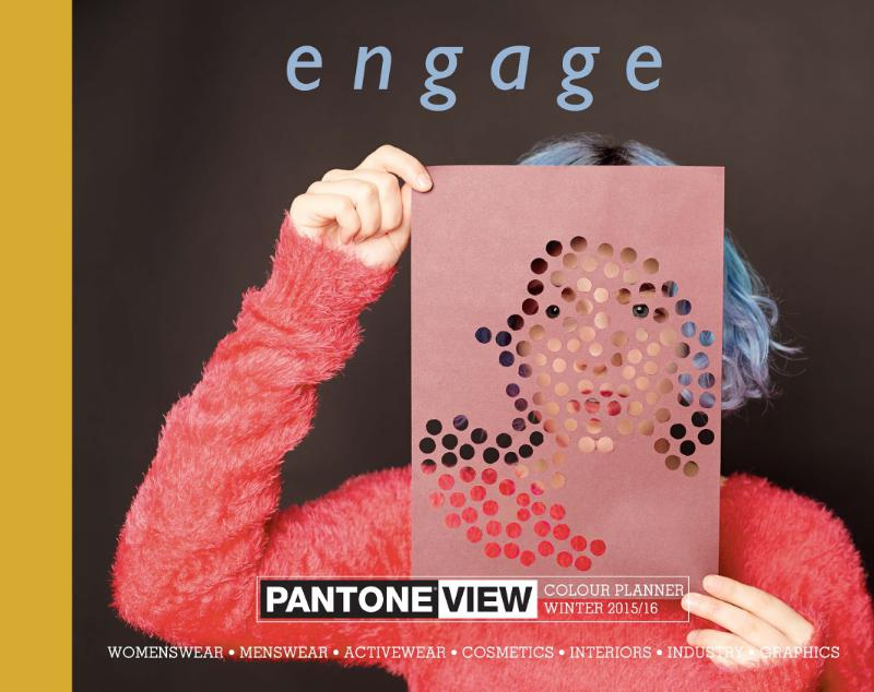 PANTONE VIEW Colour Planner Autumn/Winter 2015/2016 Engage: The Time for Color in Winter Has Arrived
