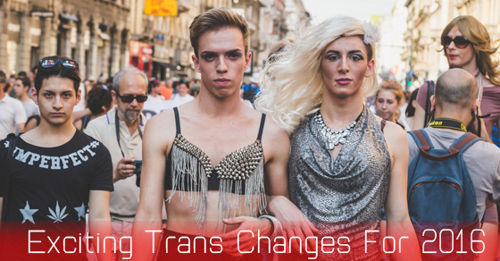 Exciting Trans Changes For 2016