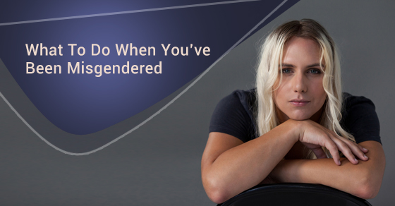 What To Do When You've Been Misgendered