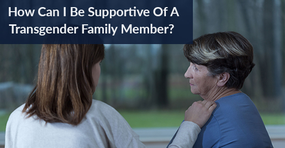 How Can I Be Supportive Of A Transgender Family Member?
