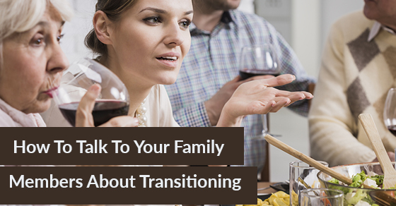 How To Talk To Your Family Members About Transitioning