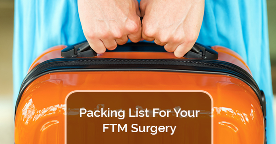 Packing List For Your FTM Surgery