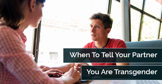 When To Tell Your Partner You Are Transgender