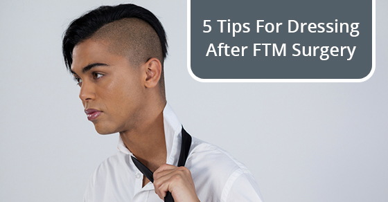 5 Tips For Dressing After FTM Surgery