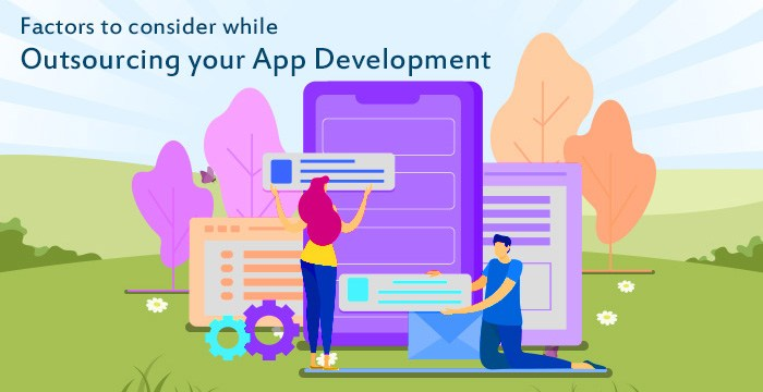 Factors Should Be Consider Before Outsourcing the App Development