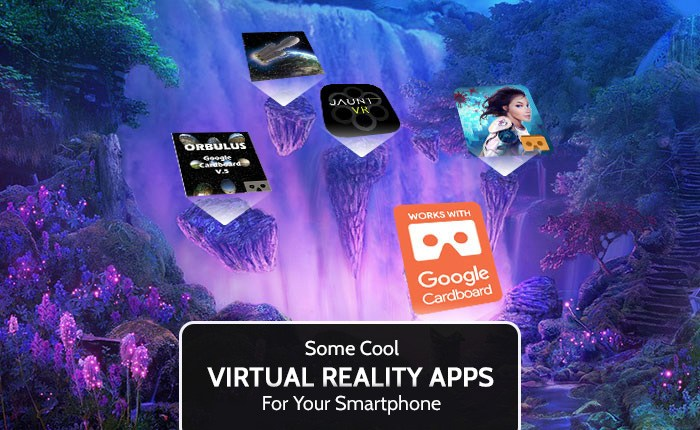 Interesting Virtual Reality Apps For Your Smartphone