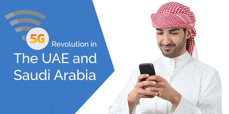 How the UAE and Saudi Arabia planning to revolute 5G Technology?