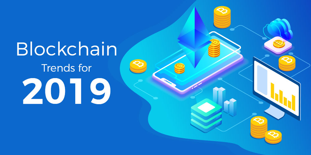 Blockchain development trends to watch in 2019