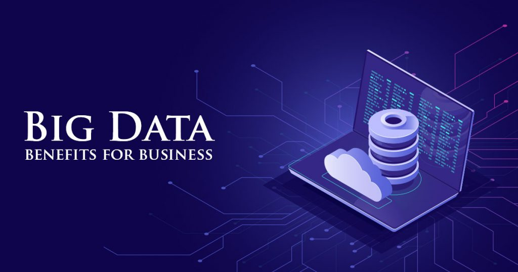 Benefits of Big Data to improve your Business
