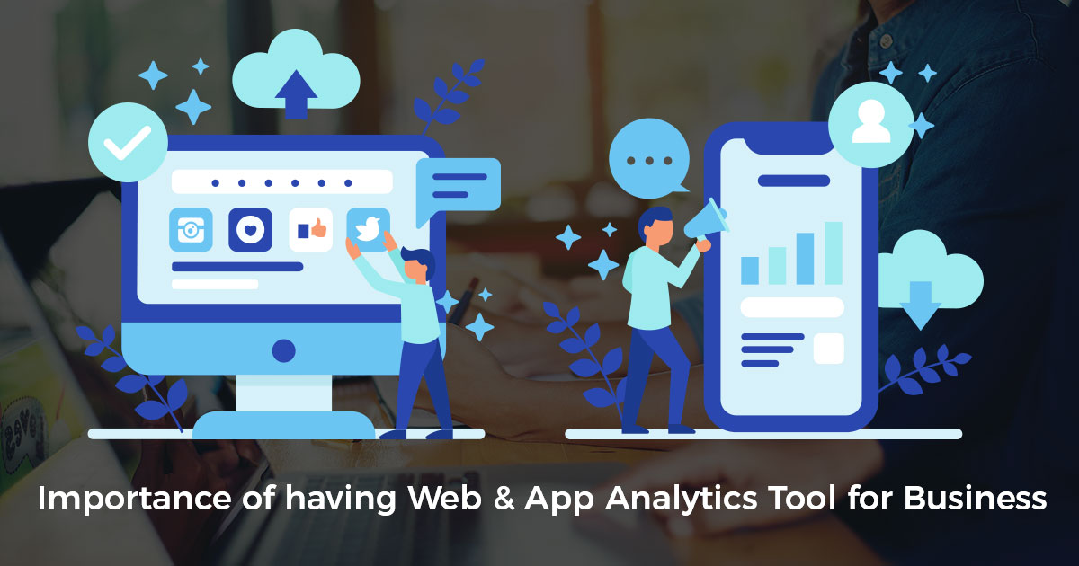 Why Web & App Analytics tool is a must-have for your Business