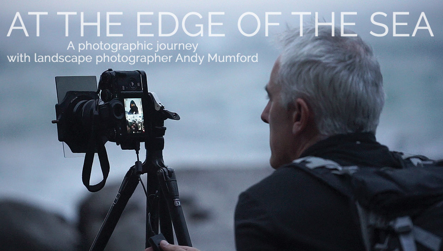 "MOVIE: ""At The Edge Of The Sea - A photographic journey with landscape photographer Andy Mumford"""