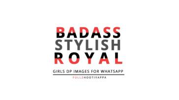 Badass, Stylish & Royal Girls DP Images Statuses & Quotes