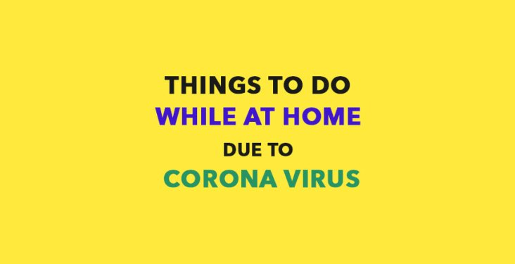 10 Things to do while at home due to Corona Virus
