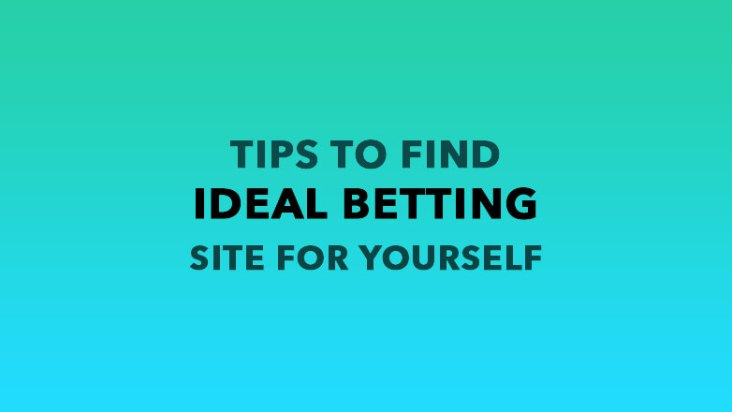 Tips to Find the Ideal Betting Site for Yourself