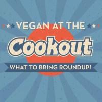 Vegan Cookout Food - What to Bring Roundup!