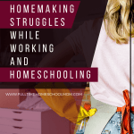 Homemaking struggles while working and homeschooling