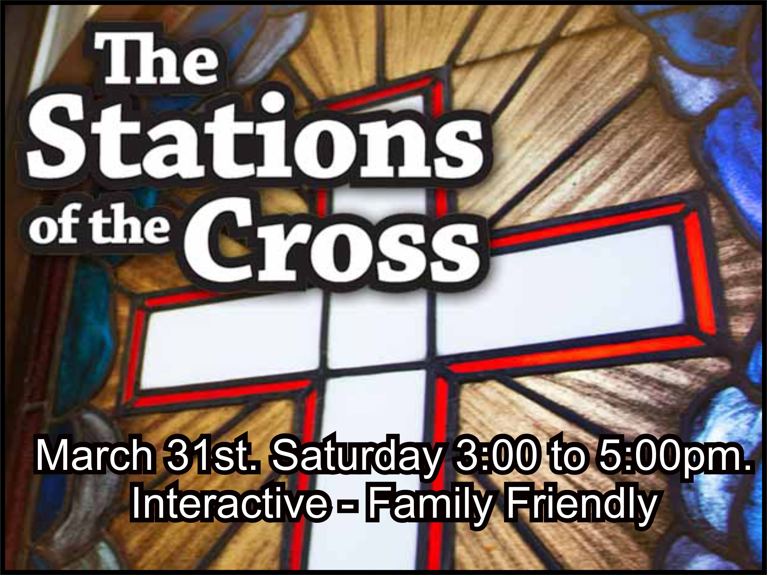 """""""Stations of the Cross"""" Saturday, March 31st."""