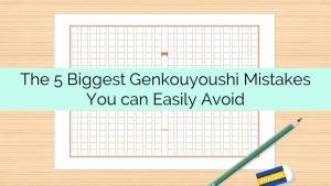The 5 Biggest Genkouyoushi Mistakes You can Easily Avoid