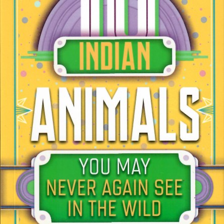 10 INDIAN ANIMALS YOU MAY NEVER AGAIN SEE IN THE WILD