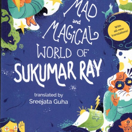 THE MAD AND MAGICAL WORLD OF SUKUMAR RAY